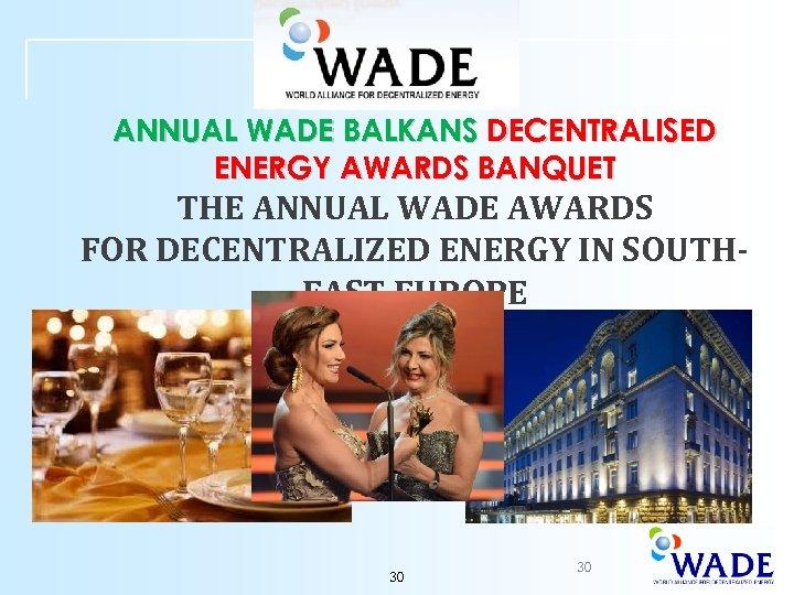 ANNUAL WADE BALKANS DECENTRALISED ENERGY AWARDS BANQUET THE ANNUAL WADE AWARDS FOR DECENTRALIZED ENERGY