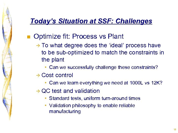 Today's Situation at SSF: Challenges n Optimize fit: Process vs Plant à To what