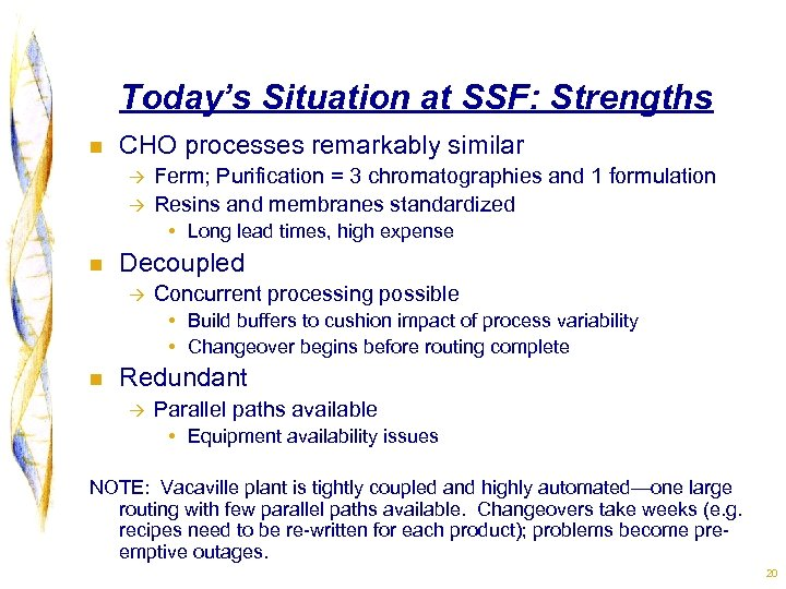 Today's Situation at SSF: Strengths n CHO processes remarkably similar à à Ferm; Purification