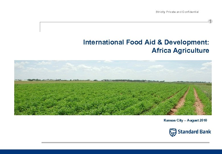 Strictly Private and Confidential 1 International Food Aid & Development: Africa Agriculture Kansas City