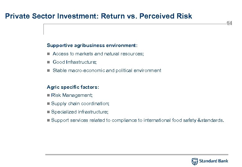 Private Sector Investment: Return vs. Perceived Risk Supportive agribusiness environment: n Access to markets