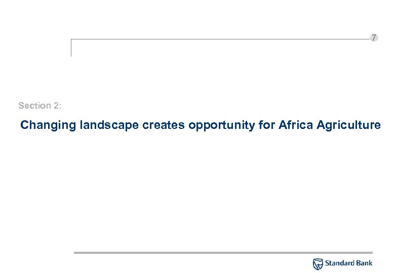 7 Section 2: Changing landscape creates opportunity for Africa Agriculture