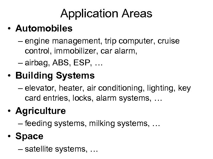 Application Areas • Automobiles – engine management, trip computer, cruise control, immobilizer, car alarm,