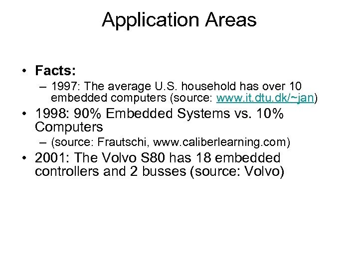 Application Areas • Facts: – 1997: The average U. S. household has over 10
