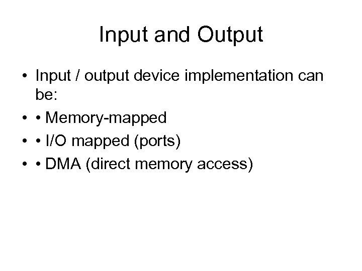 Input and Output • Input / output device implementation can be: • • Memory-mapped