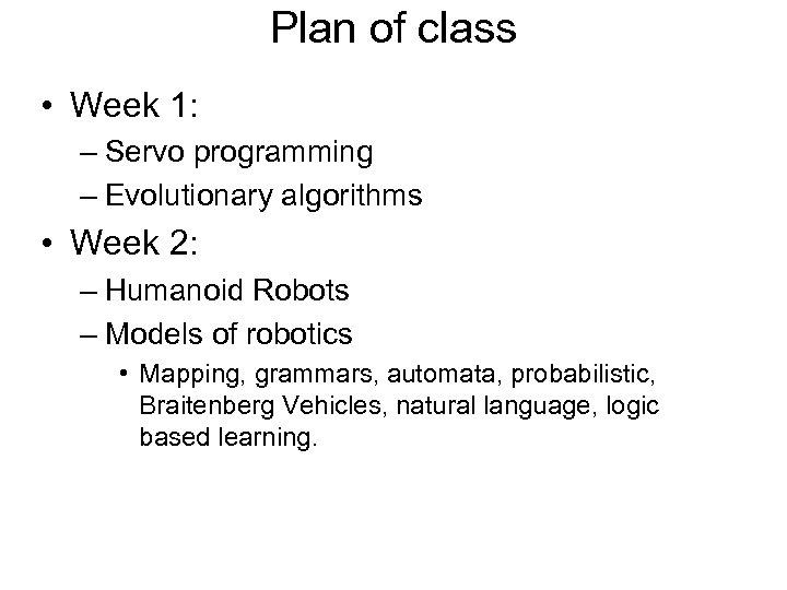 Plan of class • Week 1: – Servo programming – Evolutionary algorithms • Week
