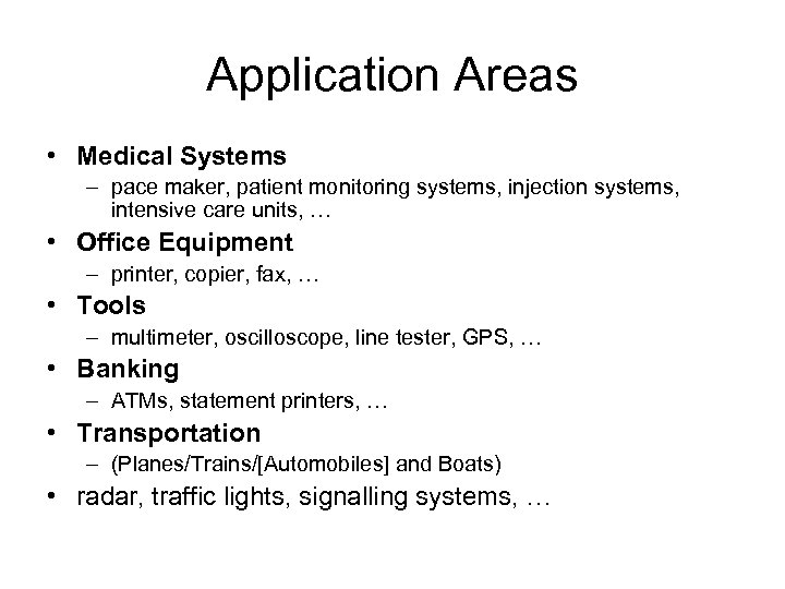 Application Areas • Medical Systems – pace maker, patient monitoring systems, injection systems, intensive