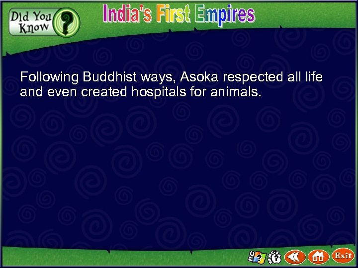 Following Buddhist ways, Asoka respected all life and even created hospitals for animals.