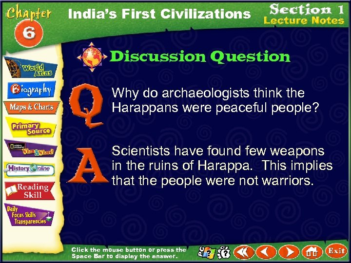 India's First Civilizations Why do archaeologists think the Harappans were peaceful people? Scientists have