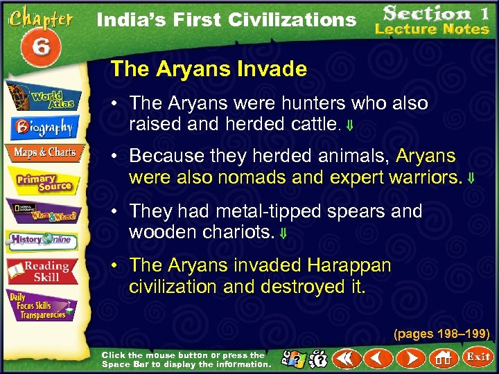 India's First Civilizations The Aryans Invade • The Aryans were hunters who also raised