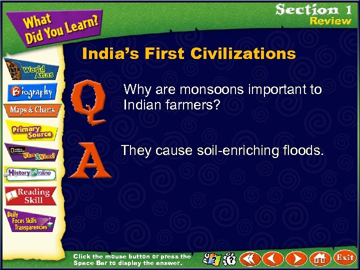 India's First Civilizations Why are monsoons important to Indian farmers? They cause soil-enriching floods.