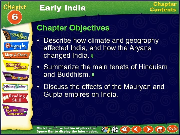 Early India Chapter Objectives • Describe how climate and geography affected India, and how