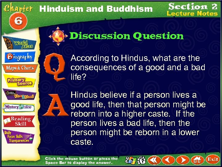 Hinduism and Buddhism According to Hindus, what are the consequences of a good and