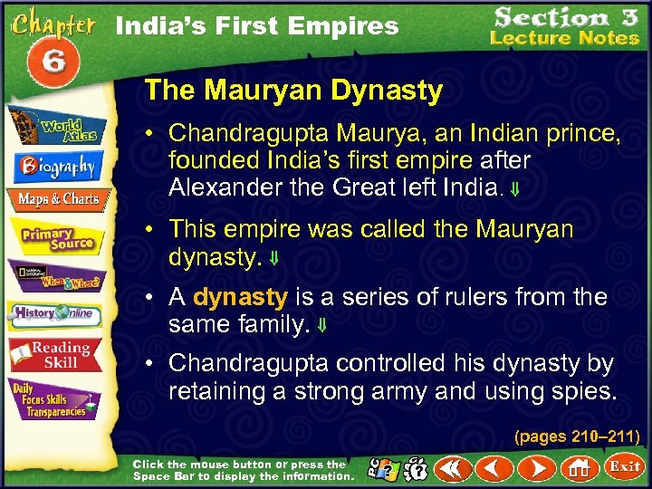 India's First Empires The Mauryan Dynasty • Chandragupta Maurya, an Indian prince, founded India's