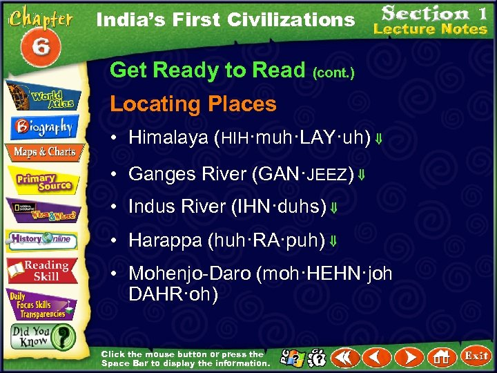 India's First Civilizations Get Ready to Read (cont. ) Locating Places • Himalaya (HIH·muh·LAY·uh)