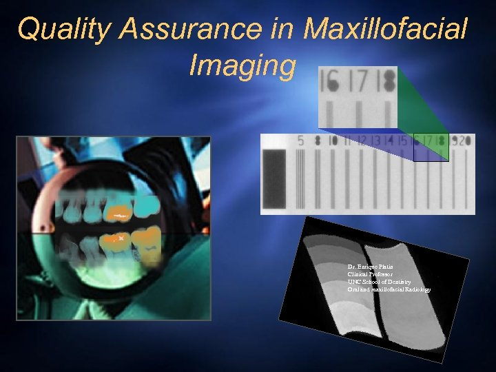 Quality Assurance in Maxillofacial Imaging Dr. Enrique Platin Clinical Professor UNC School of Dentistry
