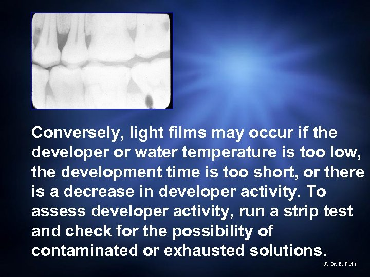 Conversely, light films may occur if the developer or water temperature is too low,