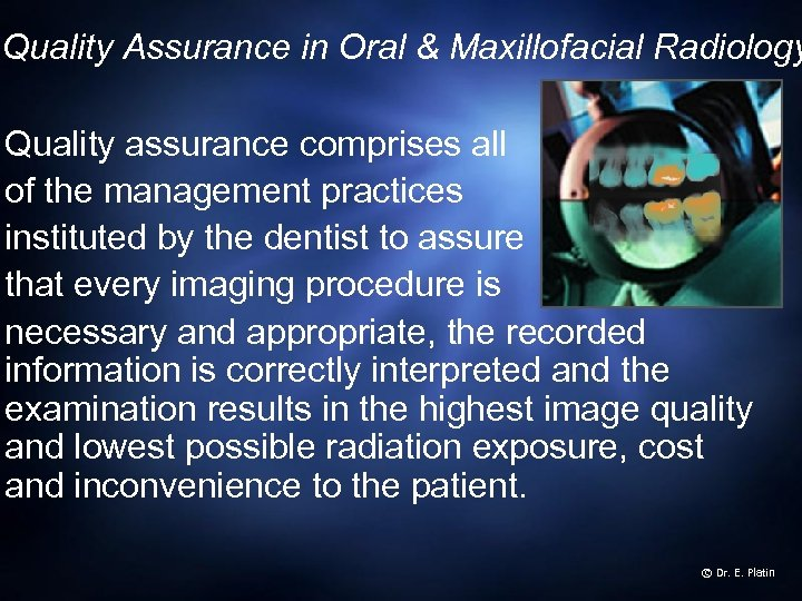 Quality Assurance in Oral & Maxillofacial Radiology Quality assurance comprises all of the management