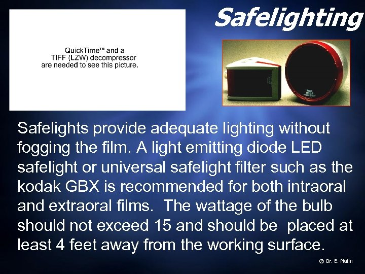 Safelighting Safelights provide adequate lighting without fogging the film. A light emitting diode LED