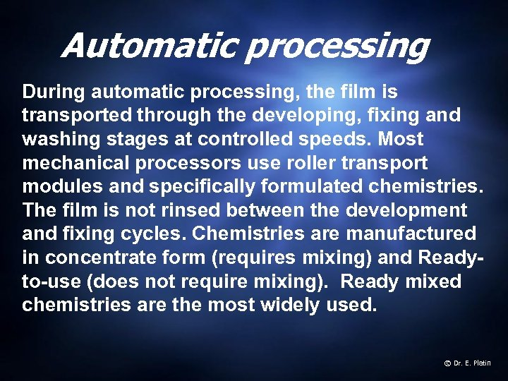 Automatic processing During automatic processing, the film is transported through the developing, fixing and