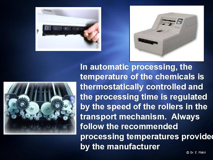 In automatic processing, the temperature of the chemicals is thermostatically controlled and the processing