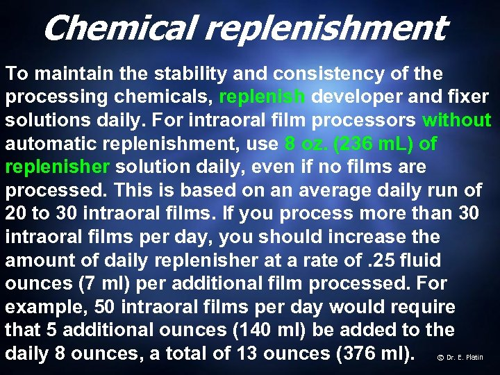Chemical replenishment To maintain the stability and consistency of the processing chemicals, replenish developer