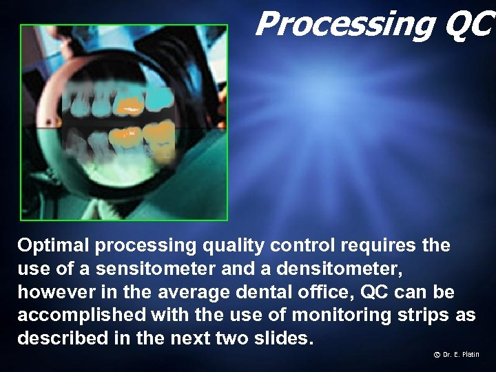 Processing QC Optimal processing quality control requires the use of a sensitometer and a
