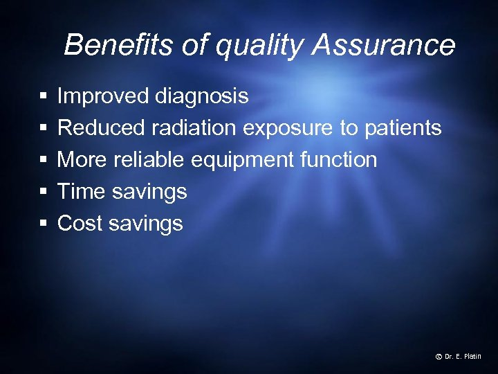 Benefits of quality Assurance § § § Improved diagnosis Reduced radiation exposure to patients