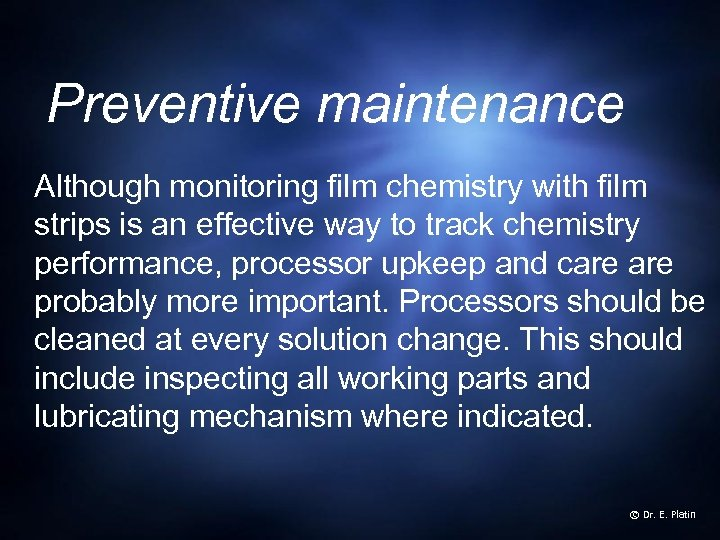 Preventive maintenance Although monitoring film chemistry with film strips is an effective way to