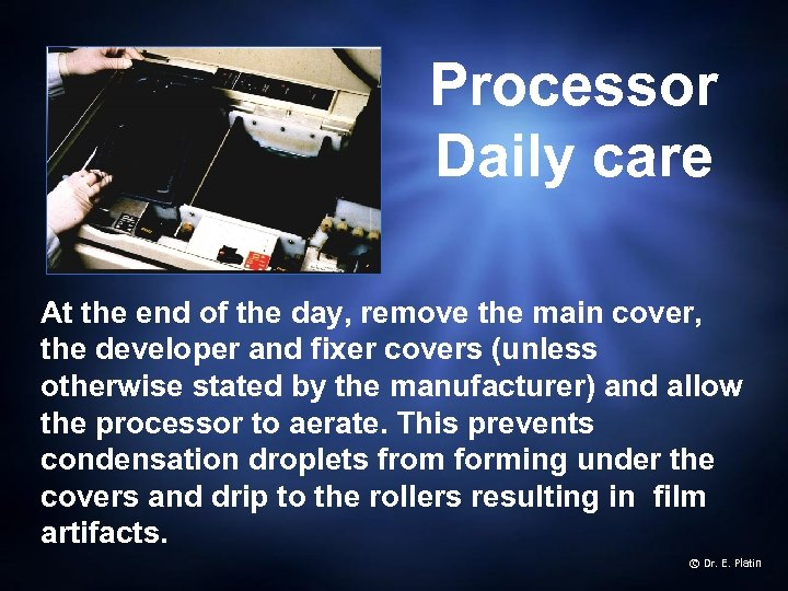 Processor Daily care At the end of the day, remove the main cover, the
