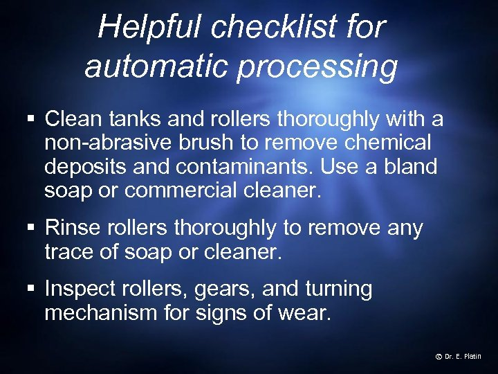Helpful checklist for automatic processing § Clean tanks and rollers thoroughly with a non-abrasive