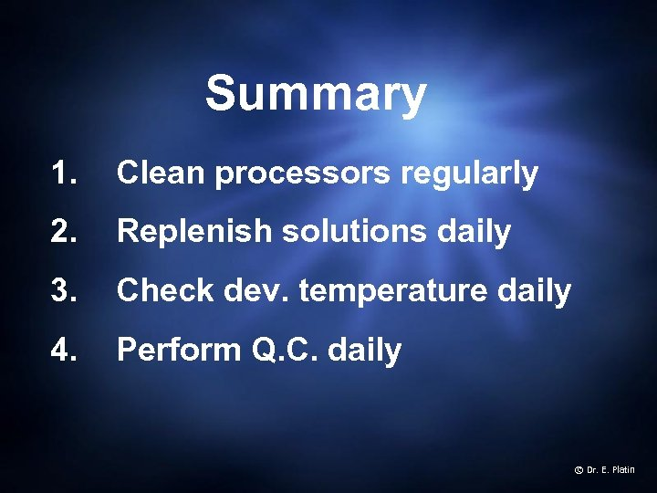 Summary 1. Clean processors regularly 2. Replenish solutions daily 3. Check dev. temperature daily