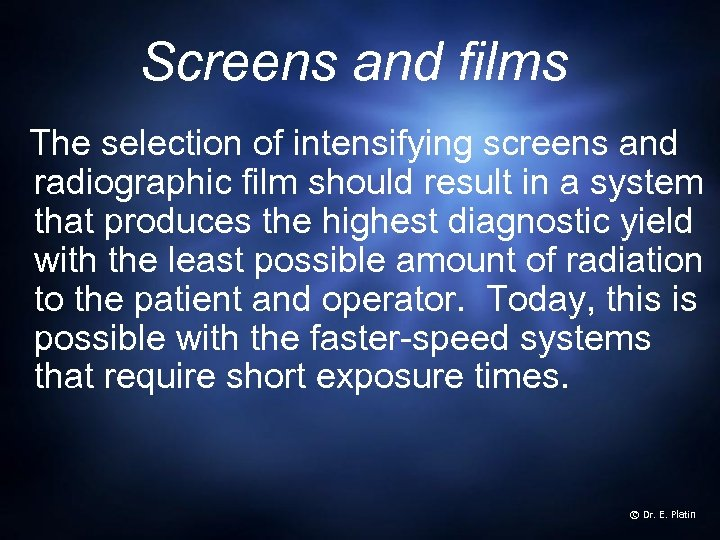 Screens and films The selection of intensifying screens and radiographic film should result in