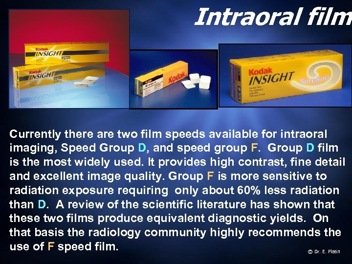 Intraoral film Currently there are two film speeds available for intraoral imaging, Speed Group