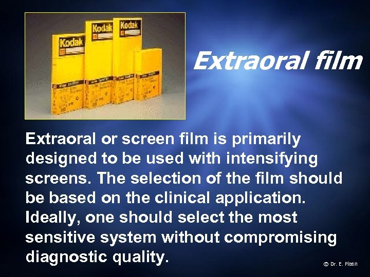 Extraoral film Extraoral or screen film is primarily designed to be used with intensifying