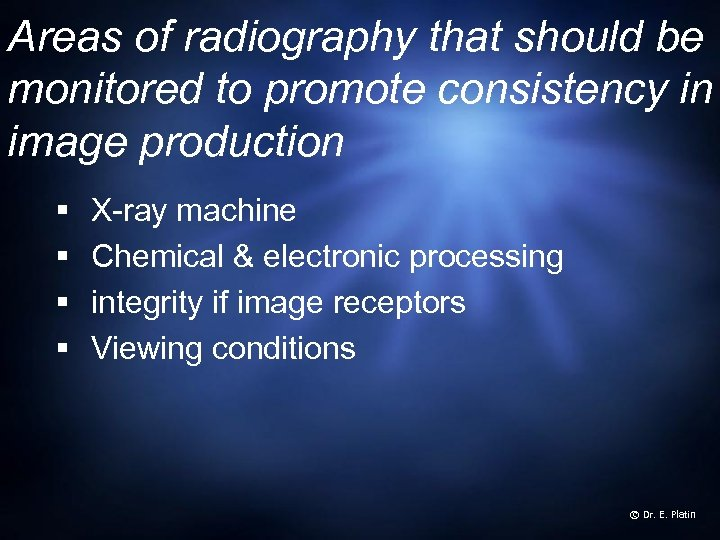 Areas of radiography that should be monitored to promote consistency in image production §