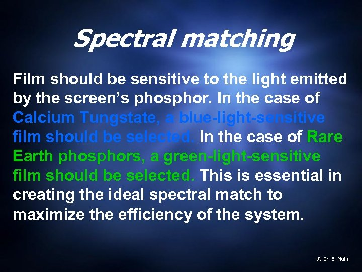 Spectral matching Film should be sensitive to the light emitted by the screen's phosphor.