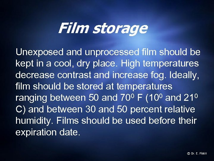 Film storage Unexposed and unprocessed film should be kept in a cool, dry place.