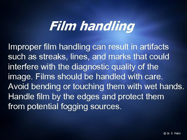 Film handling Improper film handling can result in artifacts such as streaks, lines, and