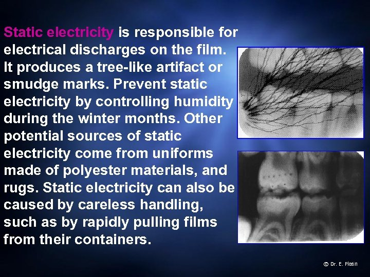 Static electricity is responsible for electrical discharges on the film. It produces a tree-like