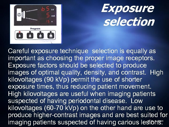 Exposure selection Careful exposure technique selection is equally as important as choosing the proper