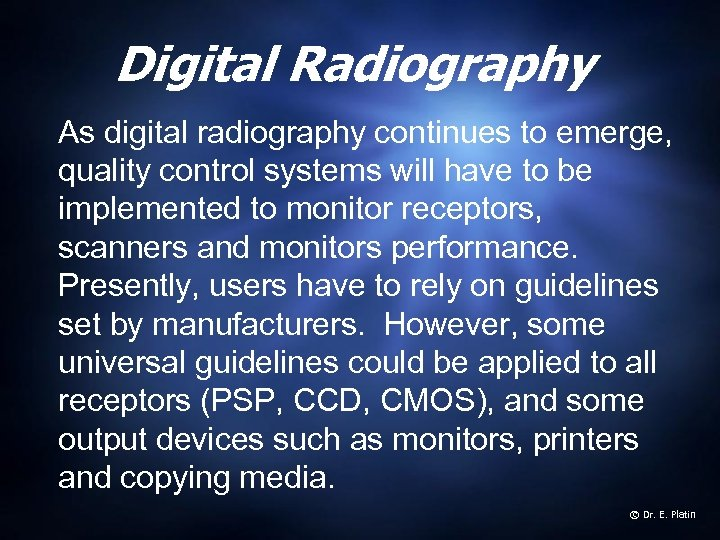 Digital Radiography As digital radiography continues to emerge, quality control systems will have to
