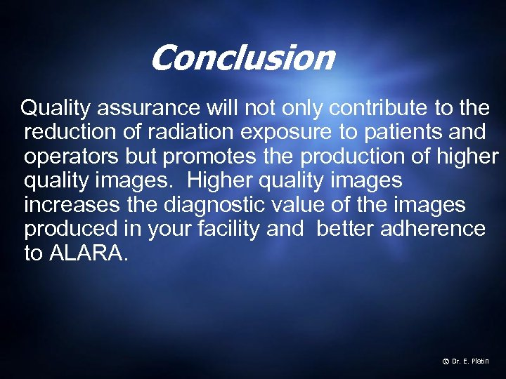 Conclusion Quality assurance will not only contribute to the reduction of radiation exposure to