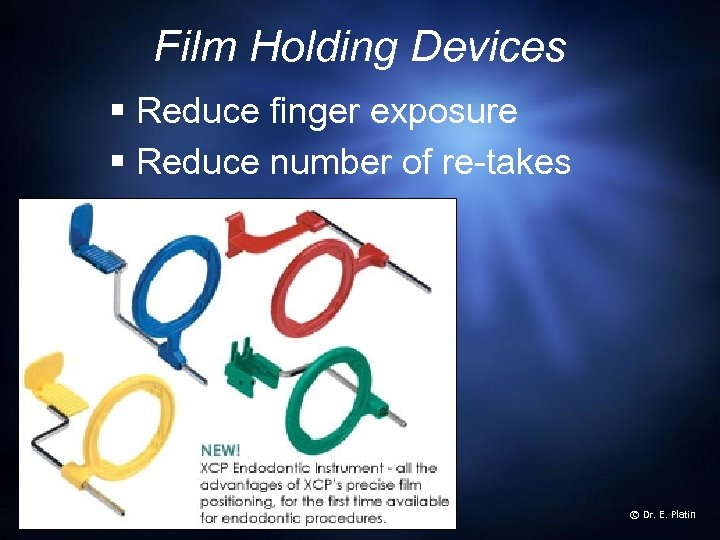 Film Holding Devices § Reduce finger exposure § Reduce number of re-takes © Dr.