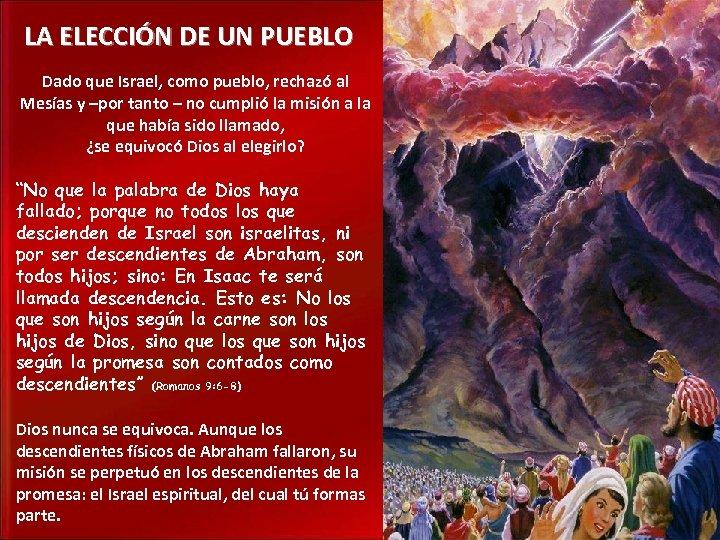LA ELECCIÓN DE UN PUEBLO Dado que Israel, como pueblo, rechazó al Mesías y