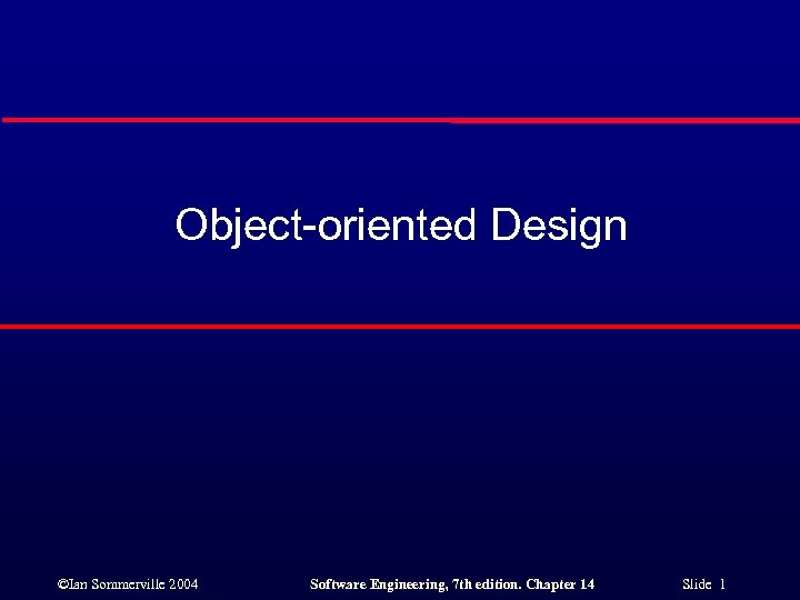 Object-oriented Design ©Ian Sommerville 2004 Software Engineering, 7 th edition. Chapter 14 Slide 1