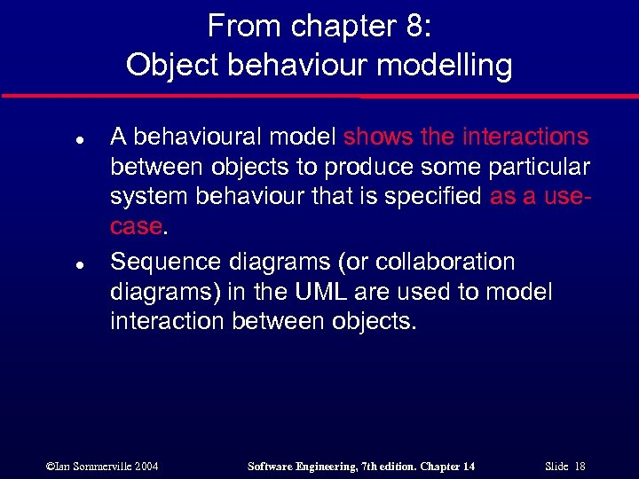 From chapter 8: Object behaviour modelling l l A behavioural model shows the interactions
