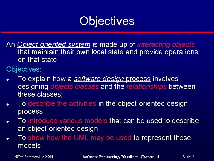 Objectives An Object-oriented system is made up of interacting objects that maintain their own