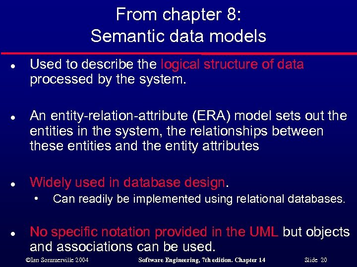 From chapter 8: Semantic data models l l l Used to describe the logical
