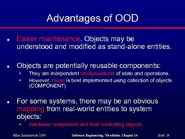 Advantages of OOD l l Easier maintenance. Objects may be understood and modified as